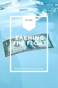 Earning the Float – Make Passive Income Thinking like a Bank